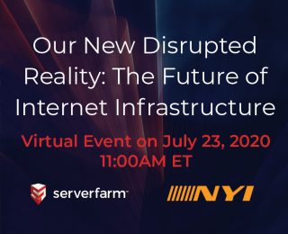 Serverfarm and NYI Host Virtual Event:  Our New Disrupted Reality: The Future of Internet Infrastructure